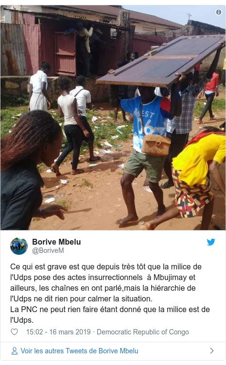 Twitter publication par @BoriveM: Ce qui est grave est que depuis très tôt que la milice de l'Udps pose des actes insurrectionnels  à Mbujimay et ailleurs, les chaînes en ont parlé,mais la hiérarchie de l'Udps ne dit rien pour calmer la situation.La PNC ne peut rien faire étant donné que la milice est de l'Udps.