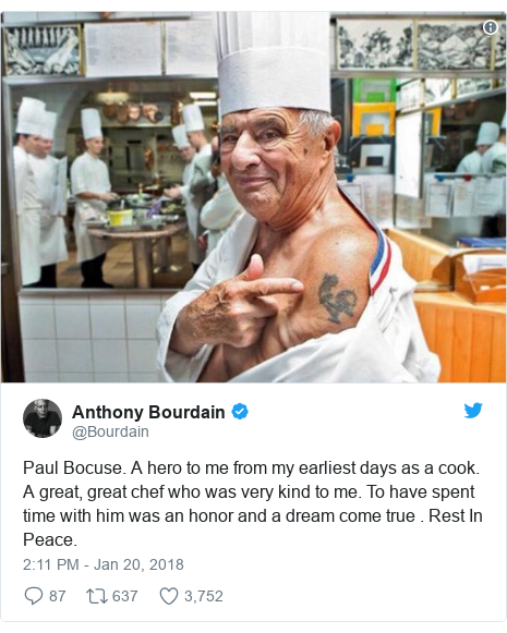 Twitter post by @Bourdain: Paul Bocuse. A hero to me from my earliest days as a cook. A great, great chef who was very kind to me. To have spent time with him was an honor and a dream come true . Rest In Peace.