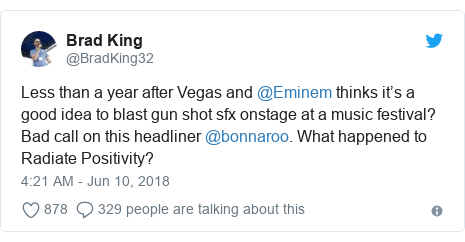 Twitter post by @BradKing32: Less than a year after Vegas and @Eminem thinks it's a good idea to blast gun shot sfx onstage at a music festival? Bad call on this headliner @bonnaroo. What happened to Radiate Positivity?