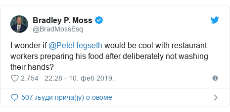 Twitter post by @BradMossEsq: I wonder if @PeteHegseth would be cool with restaurant workers preparing his food after deliberately not washing their hands?