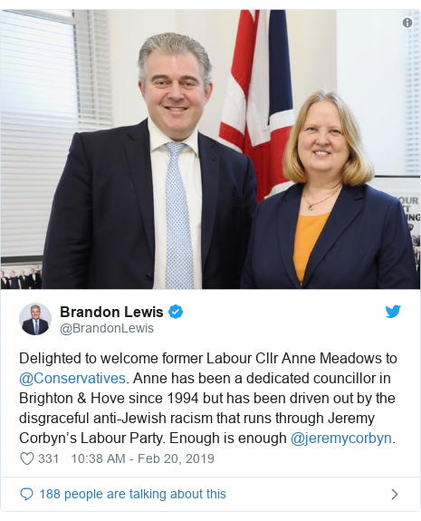 Twitter post by @BrandonLewis: Delighted to welcome former Labour Cllr Anne Meadows to @Conservatives. Anne has been a dedicated councillor in Brighton & Hove since 1994 but has been driven out by the disgraceful anti-Jewish racism that runs through Jeremy Corbyn's Labour Party. Enough is enough @jeremycorbyn.