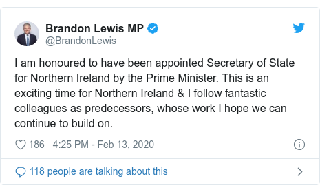 Twitter post by @BrandonLewis: I am honoured to have been appointed Secretary of State for Northern Ireland by the Prime Minister. This is an exciting time for Northern Ireland & I follow fantastic colleagues as predecessors, whose work I hope we can continue to build on.