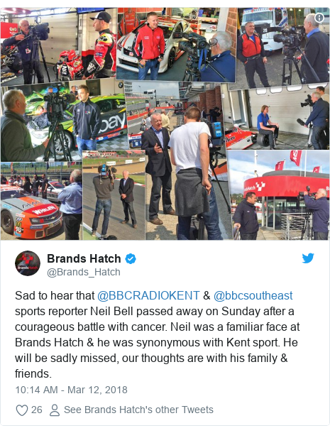 Twitter post by @Brands_Hatch: Sad to hear that @BBCRADIOKENT & @bbcsoutheast sports reporter Neil Bell passed away on Sunday after a courageous battle with cancer. Neil was a familiar face at Brands Hatch & he was synonymous with Kent sport. He will be sadly missed, our thoughts are with his family & friends.