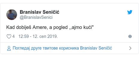 """Twitter post by @BranislavSenici: Kad dobiješ Amere, a pogled ,,ajmo kući"""""""