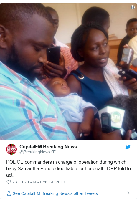Ujumbe wa Twitter wa @BreakingNewsKE: POLICE commanders in charge of operation during which baby Samantha Pendo died liable for her death; DPP told to act.