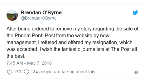 Twitter post by @BrendanOByrne: After being ordered to remove my story regarding the sale of the Phnom Penh Post from the website by new management, I refused and offered my resignation, which was accepted. I wish the fantastic journalists at The Post all the best.