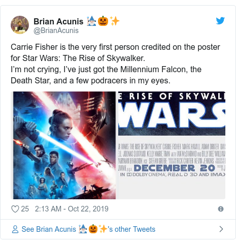 Twitter post by @BrianAcunis: Carrie Fisher is the very first person credited on the poster for Star Wars  The Rise of Skywalker.I'm not crying, I've just got the Millennium Falcon, the Death Star, and a few podracers in my eyes.