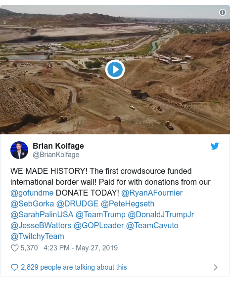 Twitter пост, автор: @BrianKolfage: WE MADE HISTORY! The first crowdsource funded international border wall! Paid for with donations from our @gofundme DONATE TODAY! @RyanAFournier @SebGorka @DRUDGE @PeteHegseth @SarahPalinUSA @TeamTrump @DonaldJTrumpJr @JesseBWatters @GOPLeader @TeamCavuto @TwitchyTeam