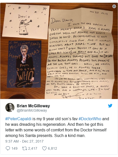 Twitter post by @BrianMcGilloway: #PeterCapaldi is my 9 year old son's fav #DoctorWho and he was dreading his regeneration. And then he got this letter with some words of comfort from the Doctor himself among his Santa presents. Such a kind man.