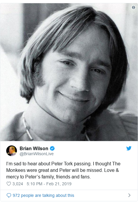 Twitter post by @BrianWilsonLive: I'm sad to hear about Peter Tork passing. I thought The Monkees were great and Peter will be missed. Love & mercy to Peter's family, friends and fans.