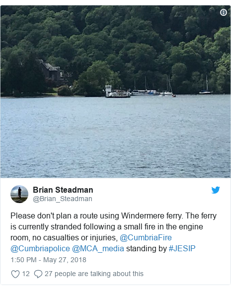 Twitter post by @Brian_Steadman: Please don't plan a route using Windermere ferry. The ferry is currently stranded following a small fire in the engine room, no casualties or injuries, @CumbriaFire @Cumbriapolice @MCA_media standing by #JESIP
