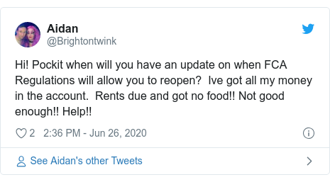 Twitter post by @Brightontwink: Hi! Pockit when will you have an update on when FCA Regulations will allow you to reopen?  Ive got all my money in the account.  Rents due and got no food!! Not good enough!! Help!!