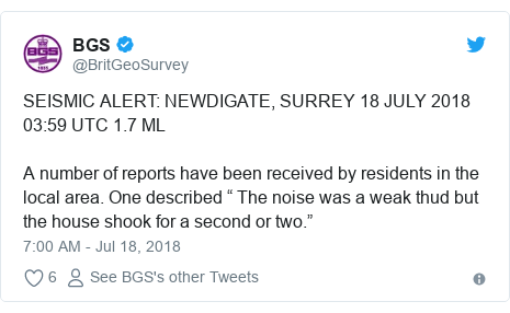 "Twitter post by @BritGeoSurvey: SEISMIC ALERT  NEWDIGATE, SURREY 18 JULY 2018 03 59 UTC 1.7 MLA number of reports have been received by residents in the local area. One described "" The noise was a weak thud but the house shook for a second or two."""