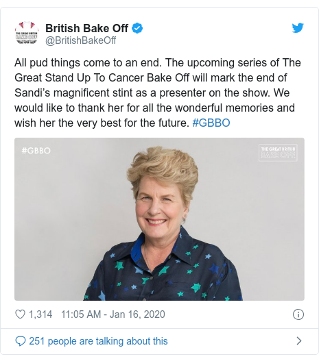 Twitter post by @BritishBakeOff: All pud things come to an end. The upcoming series of The Great Stand Up To Cancer Bake Off will mark the end of Sandi's magnificent stint as a presenter on the show. We would like to thank her for all the wonderful memories and wish her the very best for the future. #GBBO