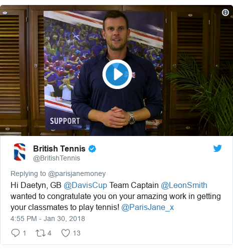 Twitter post by @BritishTennis: Hi Daetyn, GB @DavisCup Team Captain @LeonSmith wanted to congratulate you on your amazing work in getting your classmates to play tennis! @ParisJane_x
