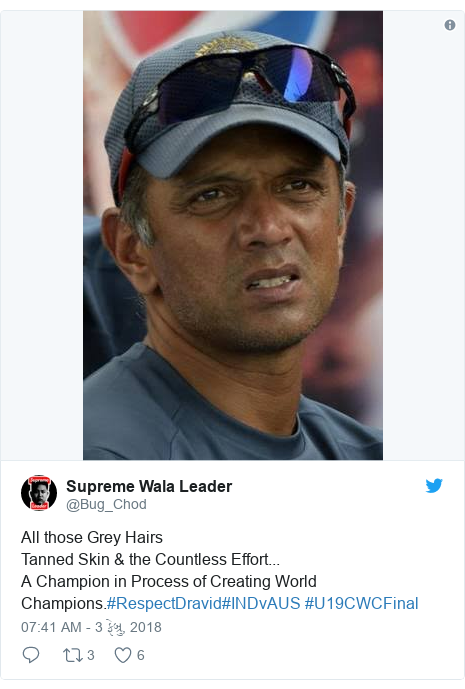 Twitter post by @Bug_Chod: All those Grey HairsTanned Skin & the Countless Effort...A Champion in Process of Creating World Champions.#RespectDravid#INDvAUS #U19CWCFinal