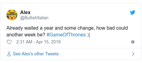 Twitter post by @BullishItalian: Already waited a year and some change, how bad could another week be? #GameOfThrones  (