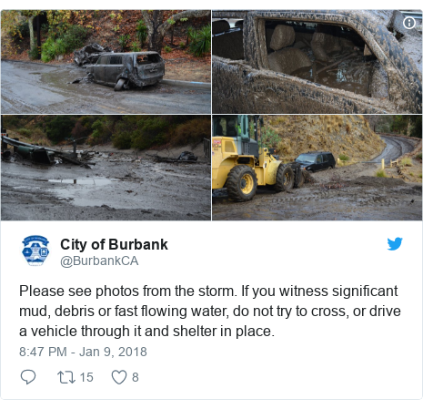 Twitter post by @BurbankCA: Please see photos from the storm.  If you witness significant mud, debris or fast flowing water, do not try to cross, or drive a vehicle through it and shelter in place.