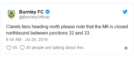 Twitter post by @BurnleyOfficial: Clarets fans heading north please note that the M6 is closed northbound between junctions 32 and 33.