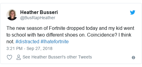 Twitter post by @BusRapHeather: The new season of Fortnite dropped today and my kid went to school with two different shoes on. Coincidence? I think not. #distracted #Ihatefortnite