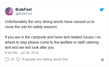 Twitter post by @ButeFest: Unfortunately the very strong winds have caused us to close the site for safety reasons. If you are in the campsite and have tent related issues / no where to stay please come to the welfare or staff catering tent and we will look after you