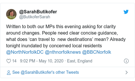 Twitter post by @ButikoferSarah: Written to both our MPs this evening asking for clarity around changes. People need clear concise guidance, what does 'can travel to  new destinations' mean? Already tonight inundated by concerned local residents @NorthNorfolkDC @nthnorfolknews @BBCNorfolk