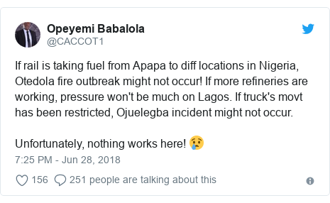 Twitter post by @CACCOT1: If rail is taking fuel from Apapa to diff locations in Nigeria, Otedola fire outbreak might not occur! If more refineries are working, pressure won't be much on Lagos. If truck's movt has been restricted, Ojuelegba incident might not occur. Unfortunately, nothing works here! 😢
