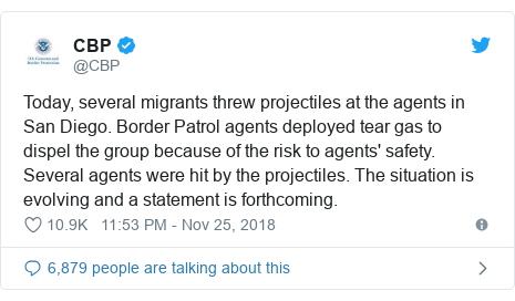 Twitter post by @CBP: Today, several migrants threw projectiles at the agents in San Diego. Border Patrol agents deployed tear gas to dispel the group because of the risk to agents' safety. Several agents were hit by the projectiles. The situation is evolving and a statement is forthcoming.