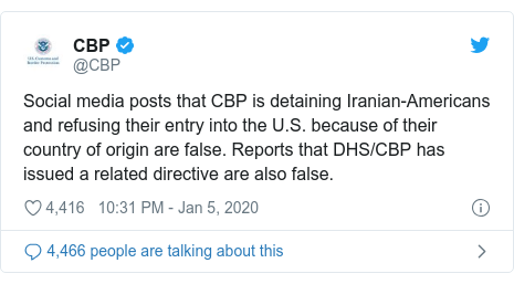 Twitter post by @CBP: Social media posts that CBP is detaining Iranian-Americans and refusing their entry into the U.S. because of their country of origin are false. Reports that DHS/CBP has issued a related directive are also false.
