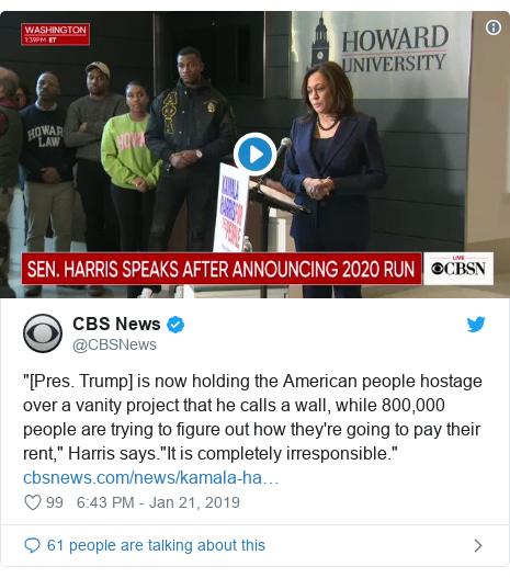 "Twitter post by @CBSNews: ""[Pres. Trump] is now holding the American people hostage over a vanity project that he calls a wall, while 800,000 people are trying to figure out how they're going to pay their rent,"" Harris says.""It is completely irresponsible."""