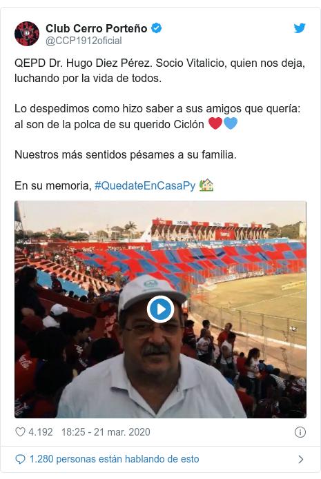 Publicación de Twitter por @CCP1912oficial: QEPD Dr. Hugo Diez Pérez. Socio Vitalicio, quien nos deja, luchando por la vida de todos.Lo despedimos como hizo saber a sus amigos que quería  al son de la polca de su querido Ciclón ❤️💙Nuestros más sentidos pésames a su familia.En su memoria, #QuedateEnCasaPy 🏡