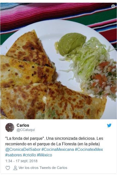 """Publicación de Twitter por @CCaluqui: """"La fonda del parque"""". Una sincronizada deliciosa. Les recomiendo en el parque de La Floresta (en la pileta) @CronicaDelSabor #CocinaMexicana #CocinatexMex #sabores #criollo #México"""