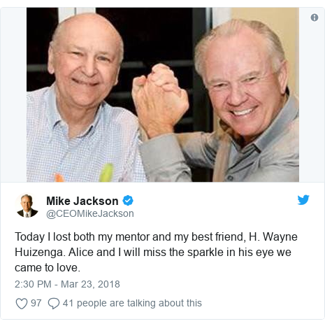 Twitter post by @CEOMikeJackson: Today I lost both my mentor and my best friend, H. Wayne Huizenga. Alice and I will miss the sparkle in his eye we came to love.