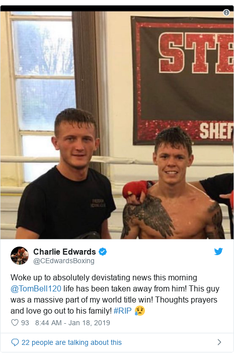 Twitter post by @CEdwardsBoxing: Woke up to absolutely devistating news this morning @TomBell120 life has been taken away from him! This guy was a massive part of my world title win! Thoughts prayers and love go out to his family! #RIP 😥