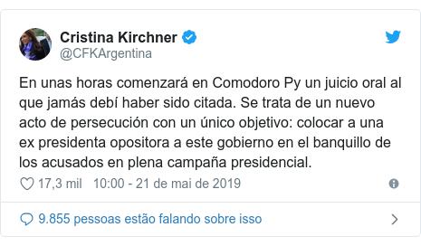 Twitter post de @CFKArgentina: En unas horas comenzará en Comodoro Py un juicio oral al que jamás debí haber sido citada. Se trata de un nuevo acto de persecución con un único objetivo  colocar a una ex presidenta opositora a este gobierno en el banquillo de los acusados en plena campaña presidencial.