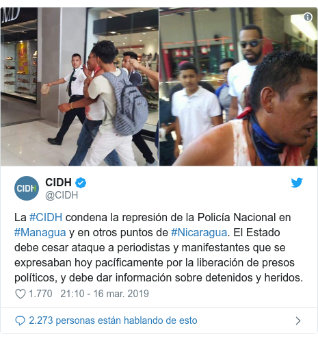 Publicación de Twitter por @CIDH: La #CIDH condena la represión de la Policía Nacional en #Managua y en otros puntos de #Nicaragua. El Estado debe cesar ataque a periodistas y manifestantes que se expresaban hoy pacíficamente por la liberación de presos políticos, y debe dar información sobre detenidos y heridos.