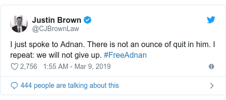 Twitter post by @CJBrownLaw: I just spoke to Adnan. There is not an ounce of quit in him. I repeat  we will not give up. #FreeAdnan