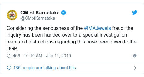 Twitter post by @CMofKarnataka: Considering the seriousness of the #IMAJewels fraud, the inquiry has been handed over to a special investigation team and instructions regarding this have been given to the DGP.