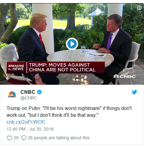 "Twitter post by @CNBC: Trump on Putin  ""I'll be his worst nightmare"" if things don't work out, ""but I don't think it'll be that way."""