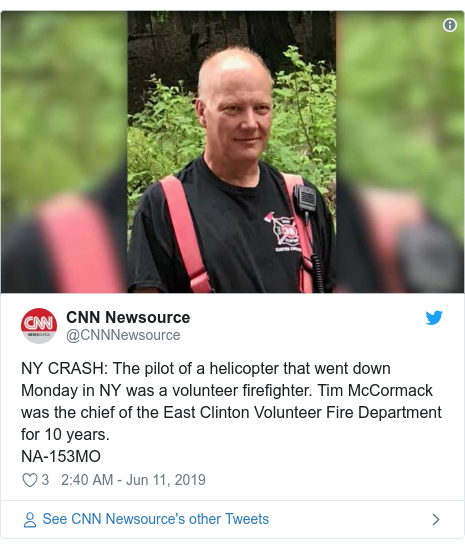 Twitter post by @CNNNewsource: NY CRASH  The pilot of a helicopter that went down Monday in NY was a volunteer firefighter. Tim McCormack was the chief of the East Clinton Volunteer Fire Department for 10 years.NA-153MO