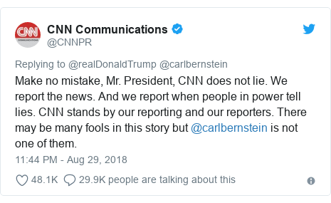 Twitter post by @CNNPR: Make no mistake, Mr. President, CNN does not lie. We report the news. And we report when people in power tell lies. CNN stands by our reporting and our reporters. There may be many fools in this story but @carlbernstein is not one of them.