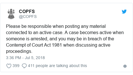 Twitter post by @COPFS: Please be responsible when posting any material connected to an active case. A case becomes active when someone is arrested, and you may be in breach of the Contempt of Court Act 1981 when discussing active proceedings.