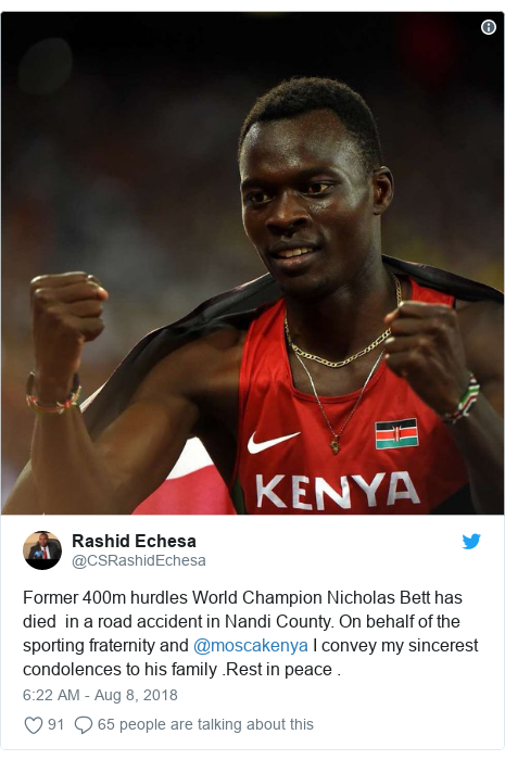 Twitter post by @CSRashidEchesa: Former 400m hurdles World Champion Nicholas Bett has died  in a road accident in Nandi County. On behalf of the sporting fraternity and @moscakenya I convey my sincerest condolences to his family .Rest in peace .