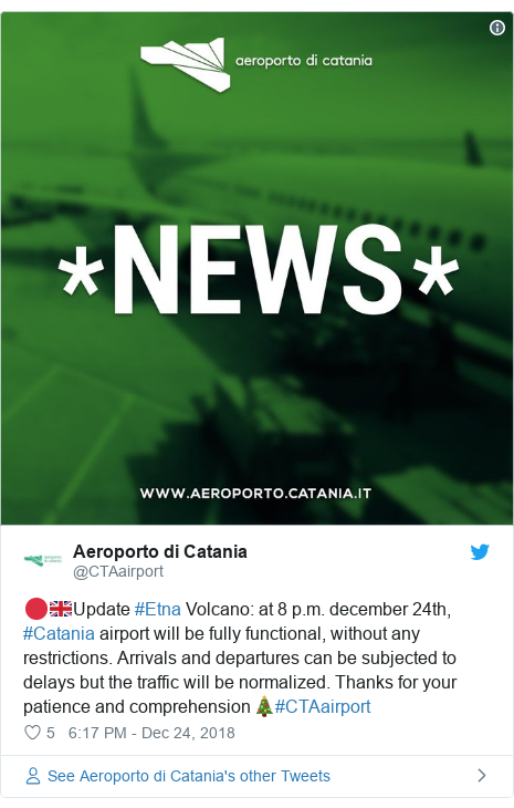 Twitter post by @CTAairport: 🔴🇬🇧Update #Etna Volcano  at 8 p.m. december 24th, #Catania airport will be fully functional, without any restrictions. Arrivals and departures can be subjected to delays but the traffic will be normalized. Thanks for your patience and comprehension🎄#CTAairport