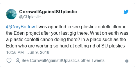 Twitter post by @CUplastic: @GaryBarlow I was appalled to see plastic confetti littering the Eden project after your last gig there. What on earth was a plastic confetti canon doing there? In a place such as the Eden who are working so hard at getting rid of SU plastics