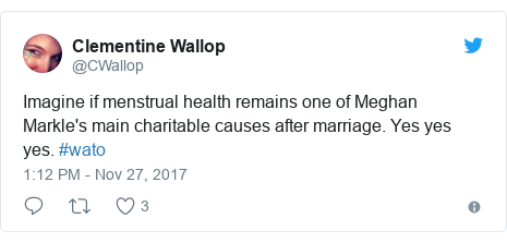 Twitter post by @CWallop: Imagine if menstrual health remains one of Meghan Markle's main charitable causes after marriage. Yes yes yes. #wato