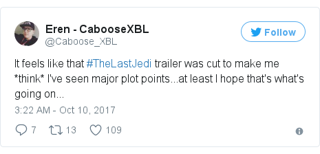 Twitter post by @Caboose_XBL: It feels like that #TheLastJedi trailer was cut to make me *think* I've seen major plot points...at least I hope that's what's going on...