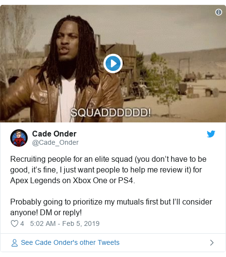 Twitter post by @Cade_Onder: Recruiting people for an elite squad (you don't have to be good, it's fine, I just want people to help me review it) for Apex Legends on Xbox One or PS4. Probably going to prioritize my mutuals first but I'll consider anyone! DM or reply!