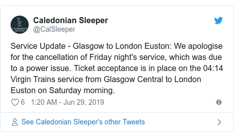 Twitter post by @CalSleeper: Service Update - Glasgow to London Euston  We apologise for the cancellation of Friday night's service, which was due to a power issue. Ticket acceptance is in place on the 04 14 Virgin Trains service from Glasgow Central to London Euston on Saturday morning.
