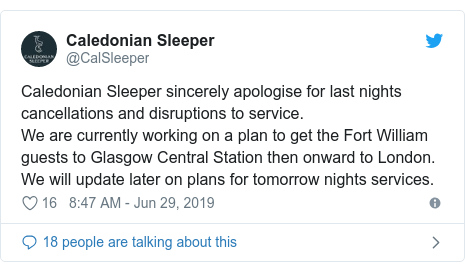 Twitter post by @CalSleeper: Caledonian Sleeper sincerely apologise for last nights cancellations and disruptions to service.We are currently working on a plan to get the Fort William guests to Glasgow Central Station then onward to London. We will update later on plans for tomorrow nights services.